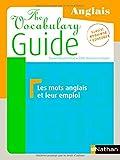The Vocabulary Guide : Les mots anglais et leur emploi