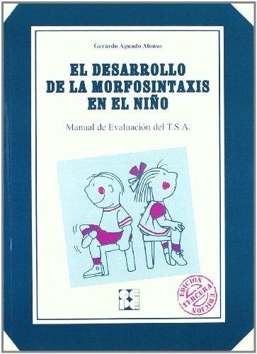 El desarrollo de la morfosintaxis en el niño (T.S.A.): Manual de Evaluación del T.S.A. (Lenguaje y comunicación) por Gerardo Aguado Alonso