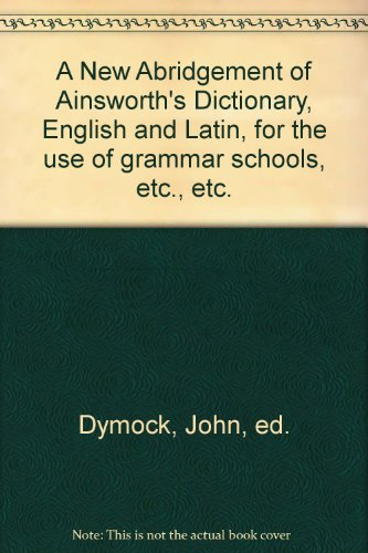 a-new-abridgement-of-ainsworths-dictionary-english-and-latin-for-the-use-of-grammar-schools-etc-etc