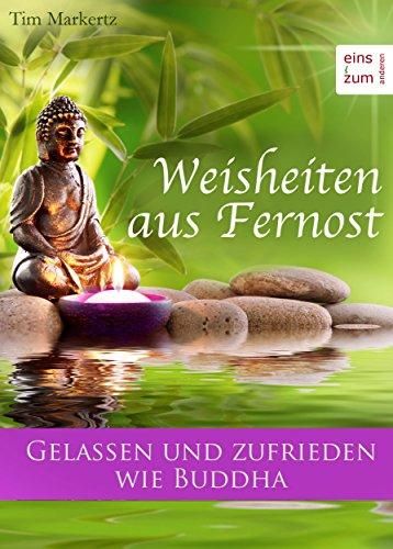 Weisheiten Aus Fernost Gelassen Und Zufrieden Wie Buddha Das Leben Meisten Dem Alltag Mit Liebe Begegnen Zen Zitate Und Weise Sprüche Für Jeden