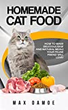 #1: Homemade Cat Food: How To Make Delicious Raw And Natural Meals Your Feline Friend Will Love!