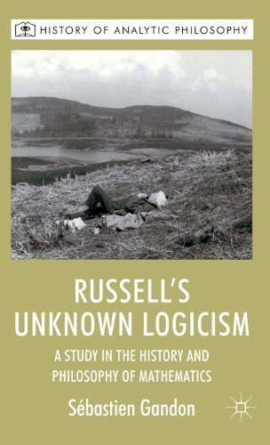 Russell's Unknown Logicism: A Study in the History and Philosophy of Mathematics (History of Analytic Philosophy) by Gandon, Sebastien published by Palgrave Macmillan (2012)