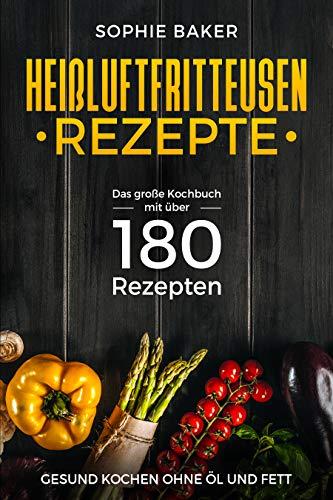 ezeptbuch: Das große Kochbuch mit über 180 Rezepten. Gesung kochen ohne Öl und Fett mit dem Airfryer bzw. der Heißluftfriteuse. Frühstück Mittagessen,Abendbrot Desserts Snacks ()