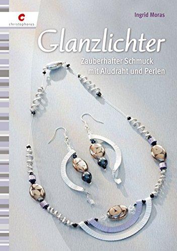 Modeschmuck Buch (Glanzlichter: Zauberhafter Schmuck mit Aludraht und)