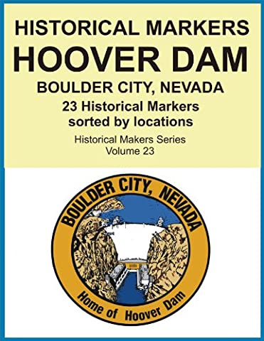 Historical Markers HOOVER DAM, BOULDER CITY, NEVADA (Historical Markers Series Book 23)