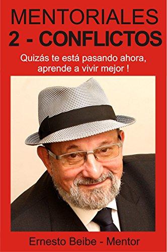 MENTORIALES 2 - CONFLICTOS: Quizás te está pasando ahora, aprende a vivir mejor por Ernesto Beibe