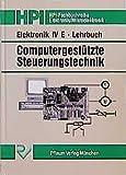 Elektronik IV E - Computergestützte Steuerungstechnik: Elektronik 4 E, Computergestützte Steuerungstechnik, Lehrbuch (HPI-Fachbuchreihe Elektronik) - Thomas Amann, Hans P Lamparter, Gerald Schiepeck, Hans J Siedler