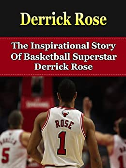 Derrick Rose: The Inspirational Story of Basketball Superstar Derrick Rose (Derrick Rose Unauthorized Biography, Chicago Bulls, Memphis, NBA Books) (English Edition) par [Inspirational Stories]