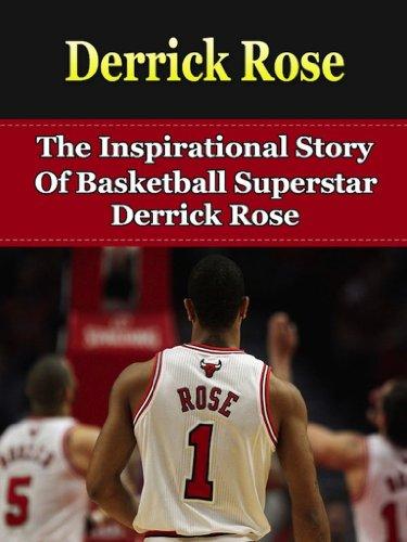 Derrick Rose: The Inspirational Story of Basketball Superstar Derrick Rose (Derrick Rose Unauthorized Biography, Chicago Bulls, Memphis, NBA Books) (English Edition)