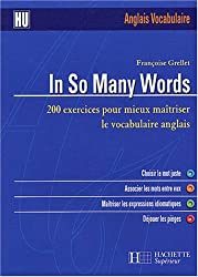 In So Many Words : 200 exercices pour mieux maîtriser le vocabulaire anglais
