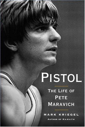Pistol: The Life of Pete Maravich por Mark Kriegel