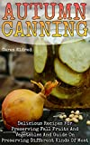 Autumn Canning: Delicious Recipes For Preserving Fall Fruits And Vegetables And Guide On Preserving Different Kinds Of Meat: (Peserving Italy, Home Preserving) (English Edition)