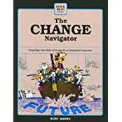 The Change Navigator: Preparing a New Kind of Leader for an Uncharted Tomorrow (Quick Read Series)