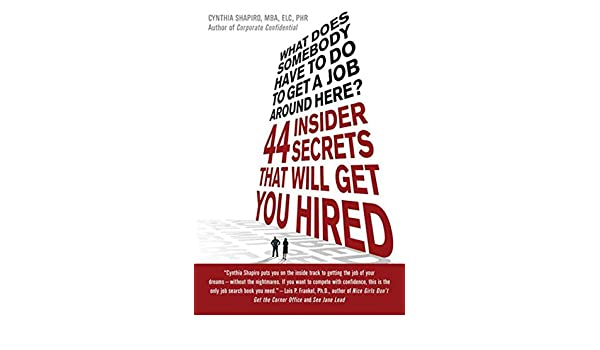 What Does Somebody Have to Do to Get A Job Around Here?: 44 Insider ...