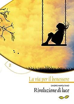 Rivoluzione di luce (La via per il benessere Vol. 2) di [Napolitano, Sandro]