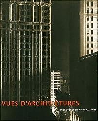 Vues d'architectures : Photographies des XIXe et XXe siècles : Exposition, Musée de Grenoble, 2 juin-25 août 2002