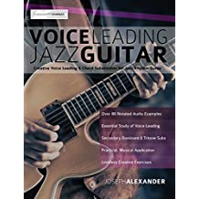 Voice Leading Jazz Guitar: Creative Voice Leading and Chord Substitution for Jazz Rhythm Guitar (Guitar Chords in Context Book 3) (English Edition)