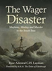 The Wager Disaster: Mayhem, Mutiny and Murder in the South Seas