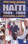 Haïti, 1804-2004 : Entre mythes et réalités par Saint-Gérard