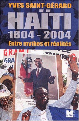 Haïti, 1804-2004 : Entre mythes et réalités par Yves Saint-Gérard