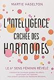 L'intelligence cachée des hormones - Le 6e sens féminin révélé. Comment les hormones guident nos désirs, construisent nos relations, nous aident à prendre les meilleures décisions...