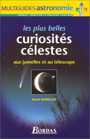 LES PLUS BELLES CURIOSITES CELESTES. A l'oeil nu et aux jumelles par Hervé Burillier