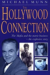The Hollywood Connection: The Mafia and the Movie Business - The Explosive Story