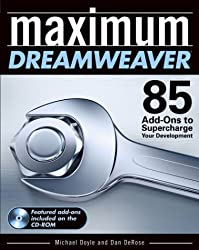 Maximum Dreamweaver: 85 Add-Ons to Supercharge Your Development