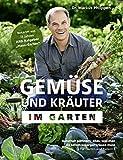 Gemüse und Kräuter im Garten - Naturnah gärtnern - alles, was man als Selbstversorger wissen muss