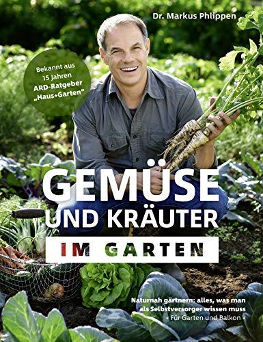 Gemüse und Kräuter im Garten - Naturnah gärtnern - alles, was man als Selbstversorger wissen muss (Kräuter-garten)