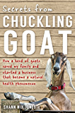 Secrets from Chuckling Goat: How a Herd of Goats Saved my Family and Started a Business that Became a Natural Health Phenomenon