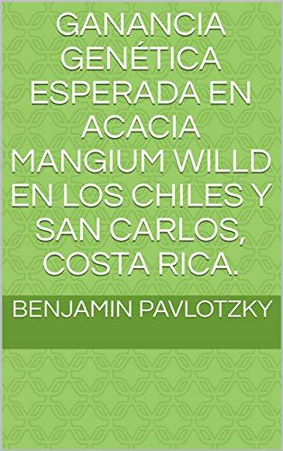 GANANCIA GENÉTICA ESPERADA EN Acacia mangium Willd EN LOS CHILES Y SAN CARLOS, COSTA RICA. por Benjamin Pavlotzky