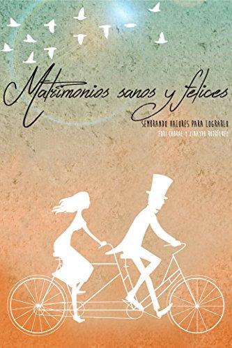 Matrimonios Sanos y Felices: Sembrando valores para lograrlo