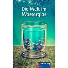 Die Welt im Wasserglas