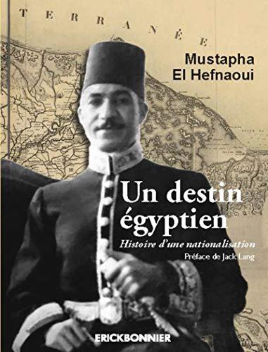 Un destin égyptien. Histoire d'une nationalisation