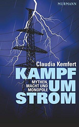 Kampf um Strom. Mythen, Macht und Monopole