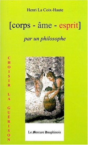 [corps - âme - esprit] par un philosophe par Henri La Croix-Haute