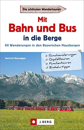 Wanderführer mit Anreise per Bahn oder Bus. Stressfrei wandern in den Bayerischen Hausbergen, Bergtouren in den Alpen bequem mit dem Zug.