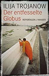 Der entfesselte Globus: Reportagen