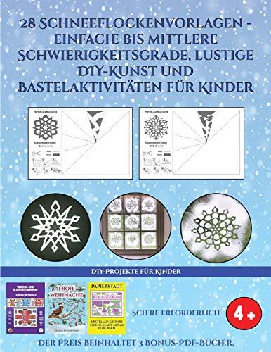 DIY-Projekte für Kinder (28 Schneeflockenvorlagen - einfache bis mittlere Schwierigkeitsgrade, lustige DIY-Kunst und Bastelaktivitäten für Kinder): Kunsthandwerk für Kinder