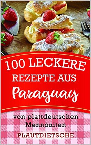 Herzhaftes Weihnachtsgebäck.100 Leckere Rezepte Aus Paraguay Warme Gerichte Kuchen Weihnachtsgebäck Süßes Salziges Beilagen Und Mehr Von Plattdeutschen Mennoniten