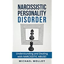 Narcissistic Personality Disorder: A Strategy Guide For Dealing With Your Narcissistic Relationship! (Narcissist's Nightmare - Personality Disorders - Narcissistic Partners Book 3) (English Edition)