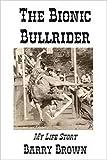 The Bionic Bullrider - My Life Story (English Edition)