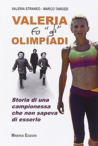 Valeria fa «gli» Olimpiadi. Storia di una campionessa che non sapeva di esserlo