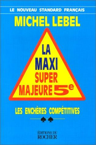 La Maxi Super Majeure 5e. Les Enchères compétitives