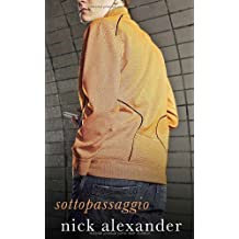 Sottopassaggio - A Novel by Nick Alexander (2005-09-01)