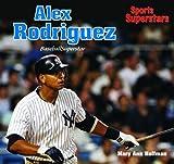 Alex Rodriguez: Baseball Star (Sports Superstars (Rosen)) by Mary Ann Hoffman (2007-01-06)