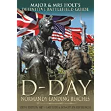 Major & Mrs Holt's Definitive Battlefield Guide to the D-Day Normandy Landing Beaches: Sixth Edition with Latitude and Longitude References