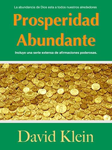 Prosperidad Abundante: Afirmaciones y Eyaculaciones Para La Prosperidad por David Klein