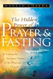The Hidden Power of Prayer and Fasting: Releasing the Awesome Power of the Praying Church by Mahesh Chavda (2007-01-01)